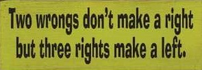 Two Wrongs Dont Make a Right